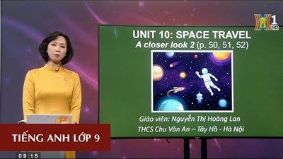 MÔN TIẾNG ANH - LỚP 9 | UNIT 10: SPACE TRAVEL - A CLOSER LOOK 2 | 9H15 NGÀY 04.05.2020 | HANOITV