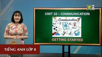 MÔN TIẾNG ANH - LỚP 8 | UNIT 10: COMMUNICATION - GETTING STARTED | 10H00 NGÀY 04.05.2020 | HANOITV